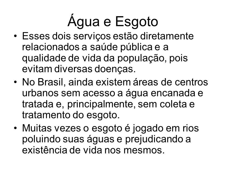 Água e Esgoto Esses dois serviços estão diretamente relacionados a saúde pública e a qualidade de vida da população, pois evitam diversas doenças.