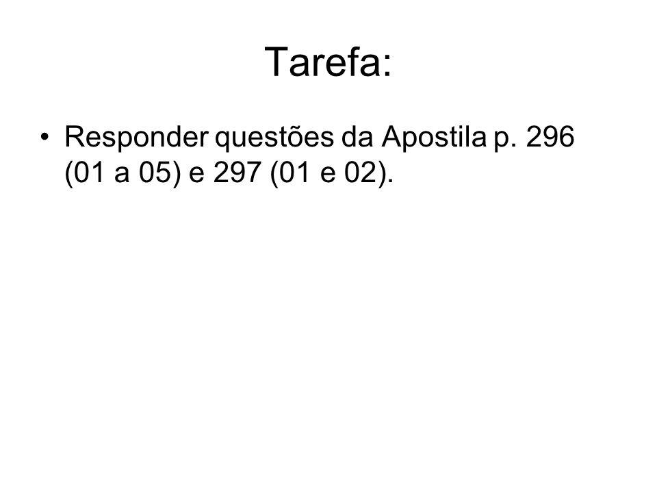 Tarefa: Responder questões da Apostila p. 296 (01 a 05) e 297 (01 e 02).