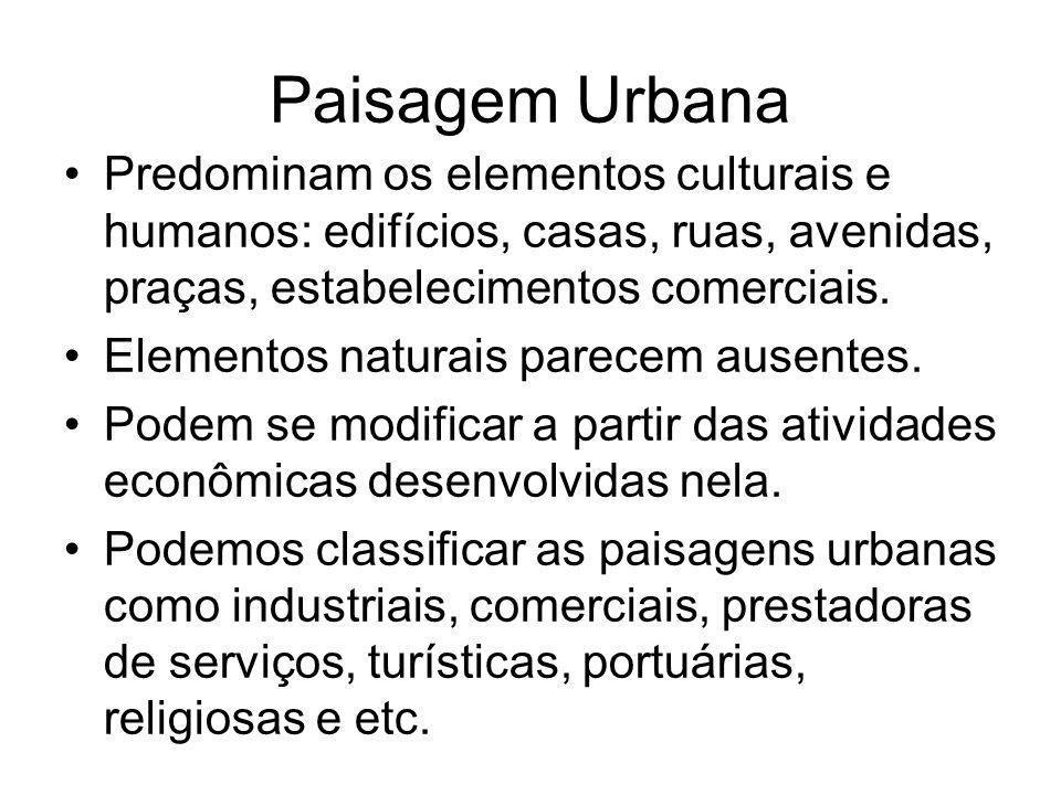 Paisagem Urbana Predominam os elementos culturais e humanos: edifícios, casas, ruas, avenidas, praças, estabelecimentos comerciais.