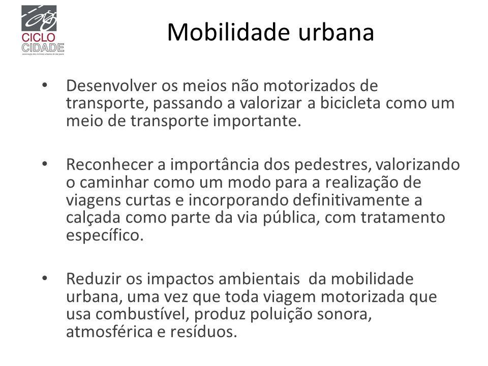 Mobilidade urbana Desenvolver os meios não motorizados de transporte, passando a valorizar a bicicleta como um meio de transporte importante.