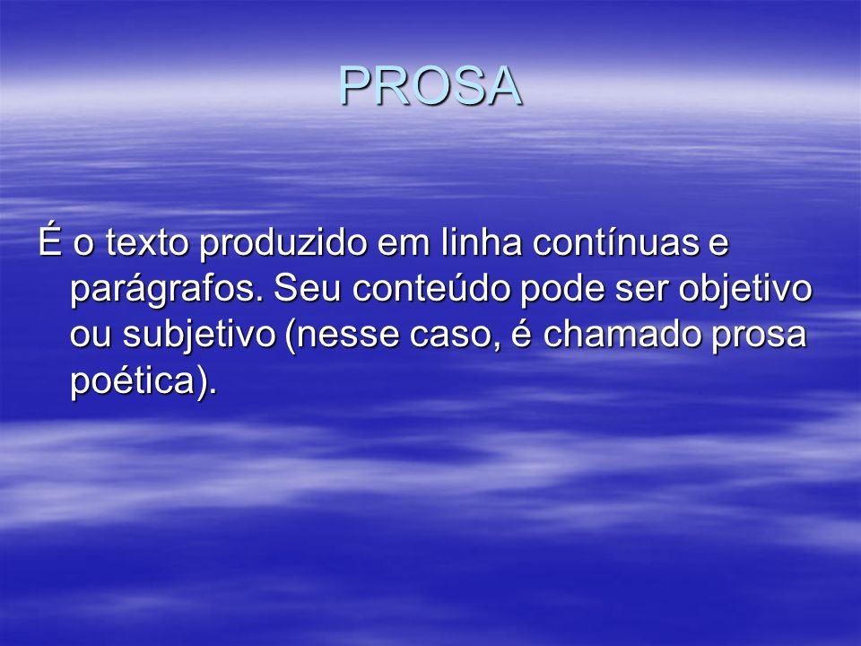 PROSA É o texto produzido em linha contínuas e parágrafos.