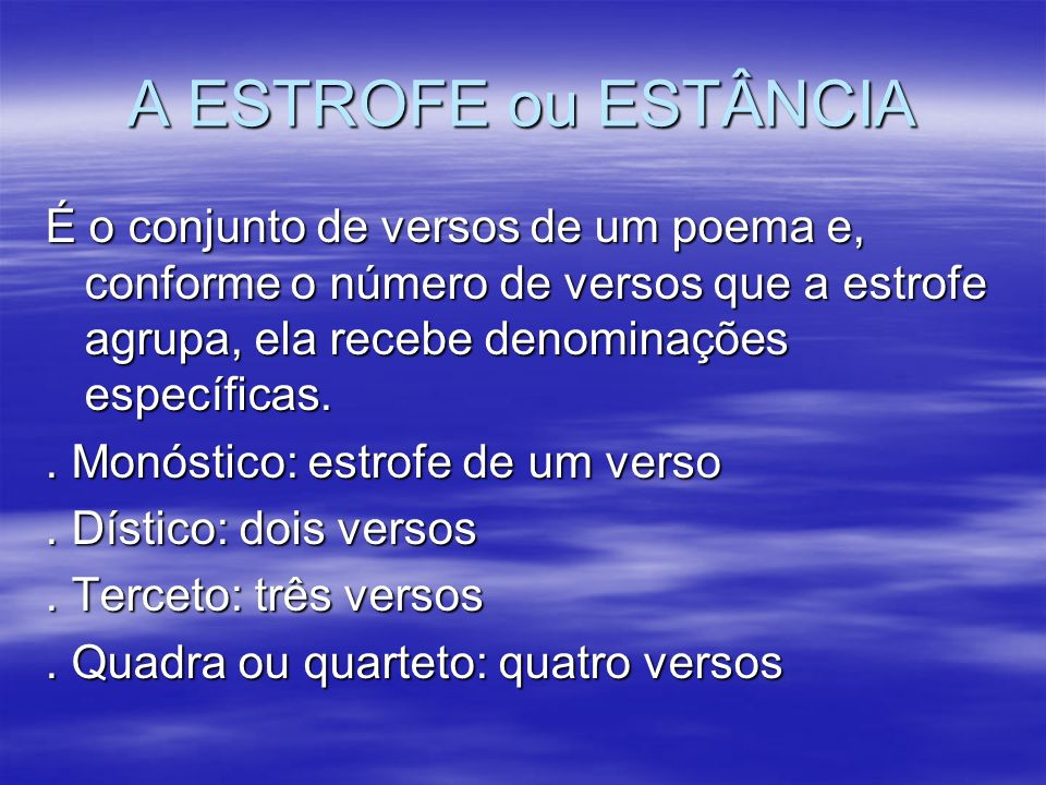 A ESTROFE ou ESTÂNCIA É o conjunto de versos de um poema e, conforme o número de versos que a estrofe agrupa, ela recebe denominações específicas.
