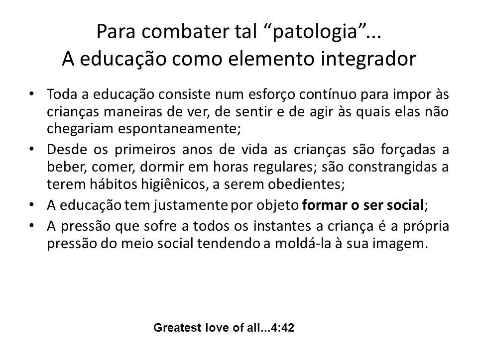 Para combater tal patologia ... A educação como elemento integrador