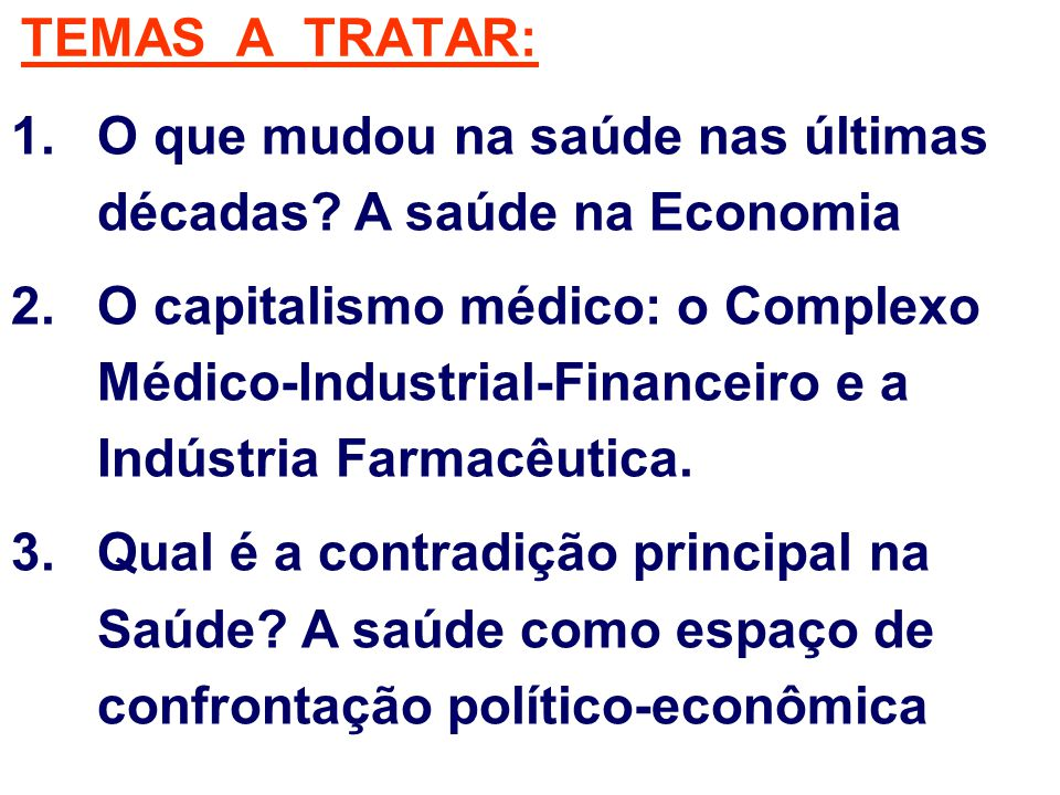 TEMAS A TRATAR: O que mudou na saúde nas últimas décadas A saúde na Economia.