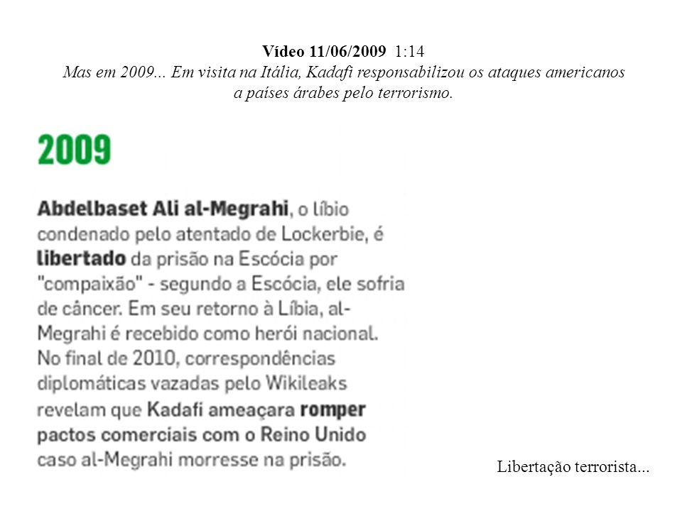 Vídeo 11/06/2009 1:14Mas em 2009... Em visita na Itália, Kadafi responsabilizou os ataques americanos a países árabes pelo terrorismo.