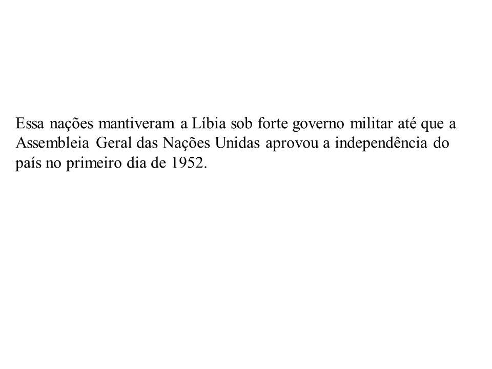 Essa nações mantiveram a Líbia sob forte governo militar até que a Assembleia Geral das Nações Unidas aprovou a independência do país no primeiro dia de 1952.