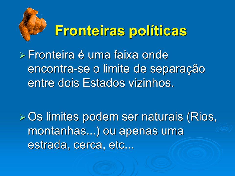 Fronteiras políticas Fronteira é uma faixa onde encontra-se o limite de separação entre dois Estados vizinhos.