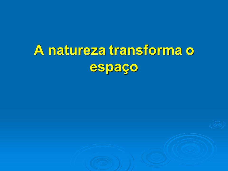 A natureza transforma o espaço