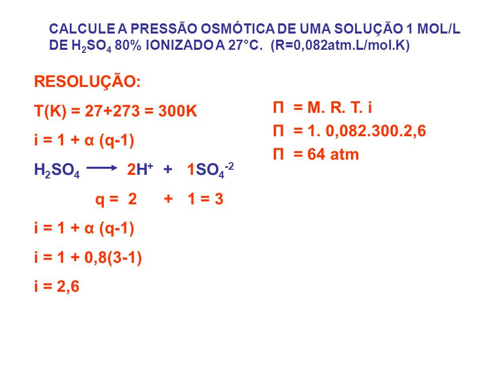 RESOLUÇÃO: T(K) = 27+273 = 300K i = 1 + α (q-1) Π = M. R. T. i