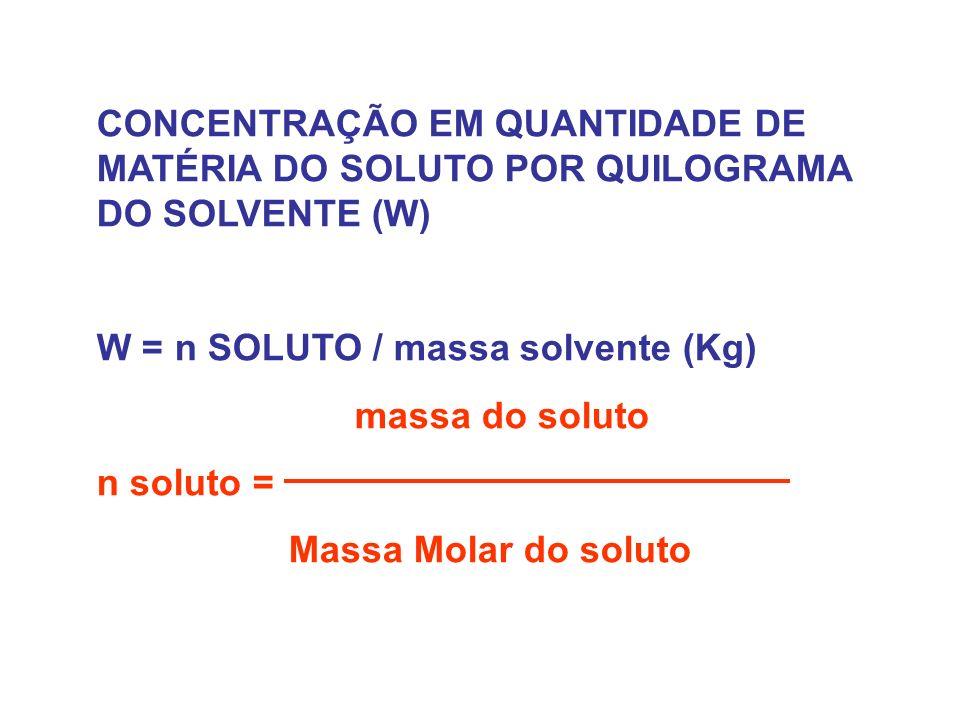 CONCENTRAÇÃO EM QUANTIDADE DE MATÉRIA DO SOLUTO POR QUILOGRAMA DO SOLVENTE (W)