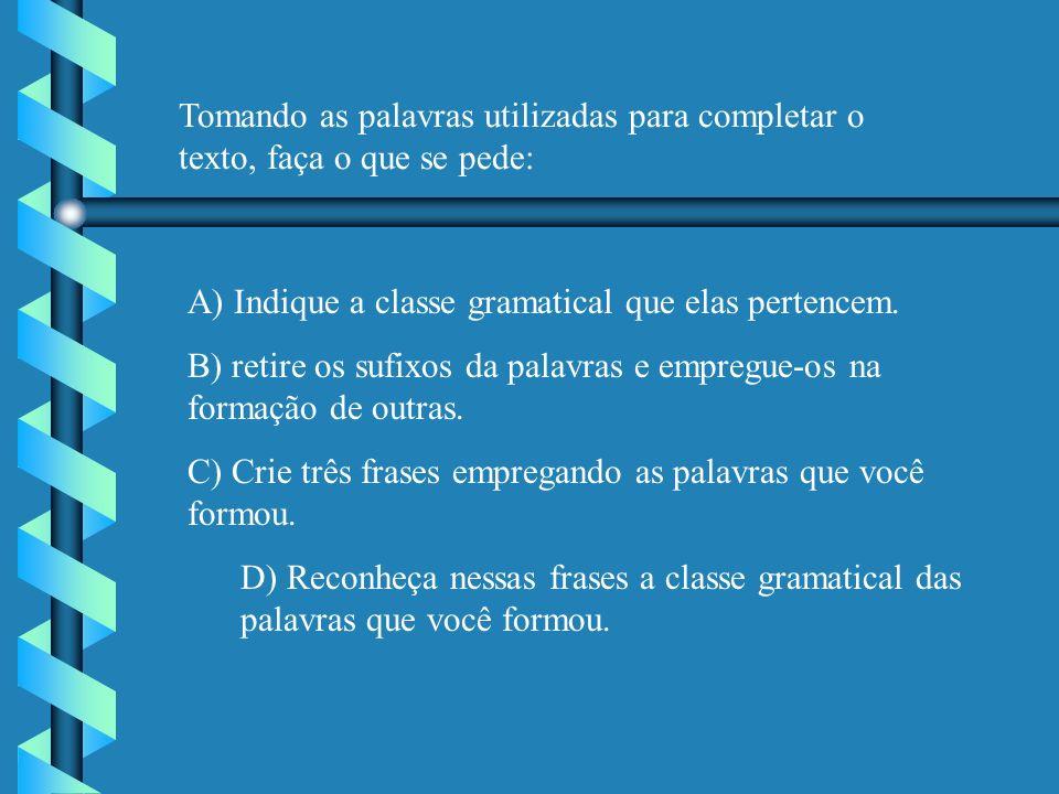 Tomando as palavras utilizadas para completar o texto, faça o que se pede: