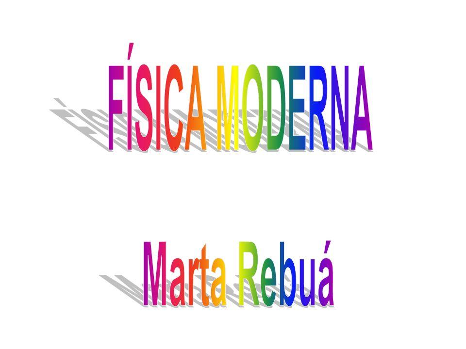 FÍSICA MODERNA Marta Rebuá