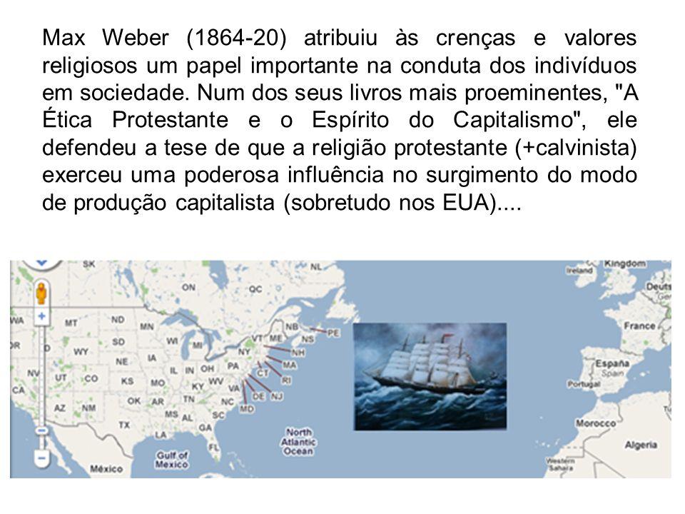Max Weber (1864-20) atribuiu às crenças e valores religiosos um papel importante na conduta dos indivíduos em sociedade.