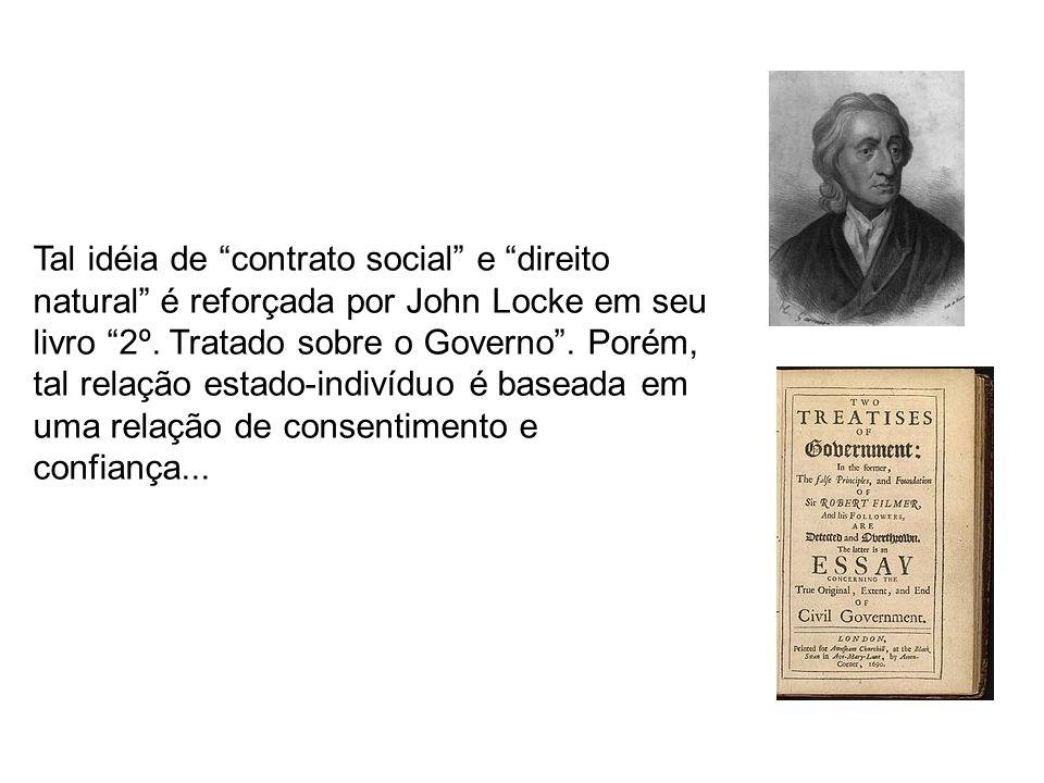 Tal idéia de contrato social e direito natural é reforçada por John Locke em seu livro 2º.