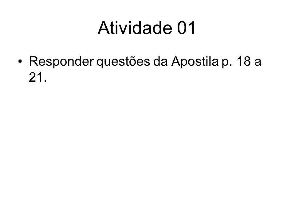 Atividade 01 Responder questões da Apostila p. 18 a 21.