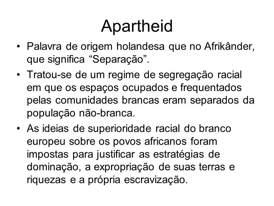 Apartheid Palavra de origem holandesa que no Afrikânder, que significa Separação .