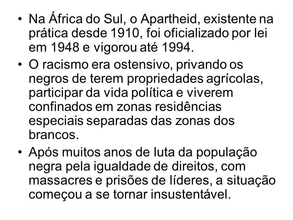 Na África do Sul, o Apartheid, existente na prática desde 1910, foi oficializado por lei em 1948 e vigorou até 1994.