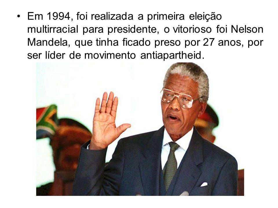 Em 1994, foi realizada a primeira eleição multirracial para presidente, o vitorioso foi Nelson Mandela, que tinha ficado preso por 27 anos, por ser líder de movimento antiapartheid.