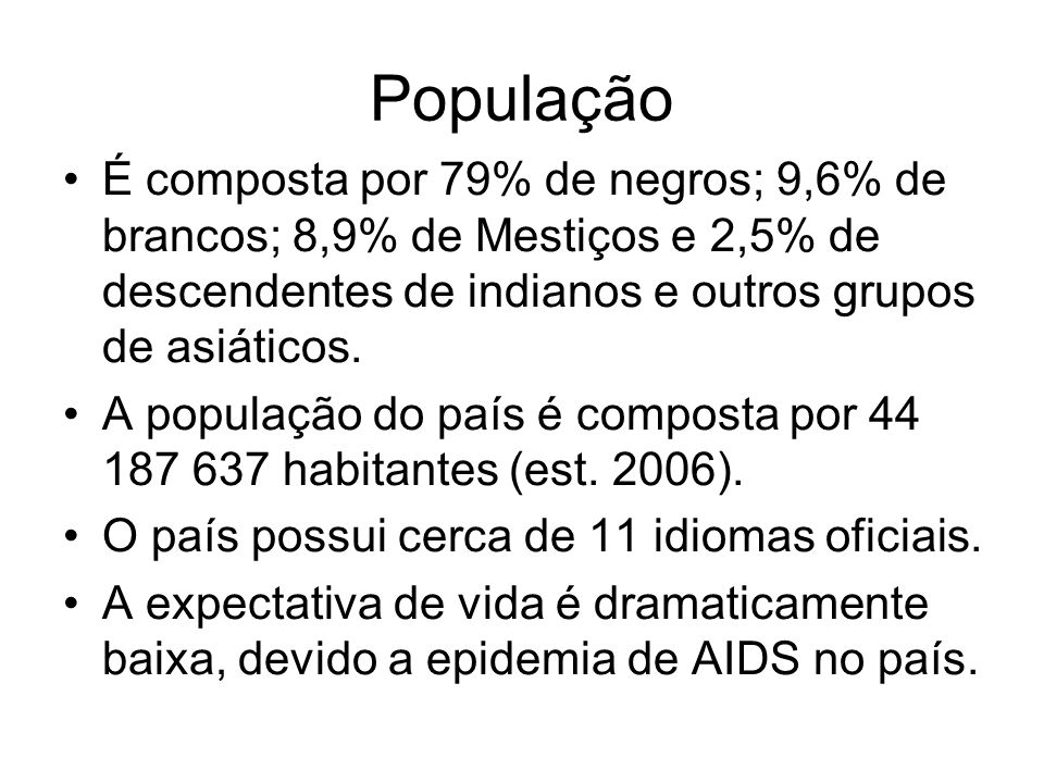População É composta por 79% de negros; 9,6% de brancos; 8,9% de Mestiços e 2,5% de descendentes de indianos e outros grupos de asiáticos.