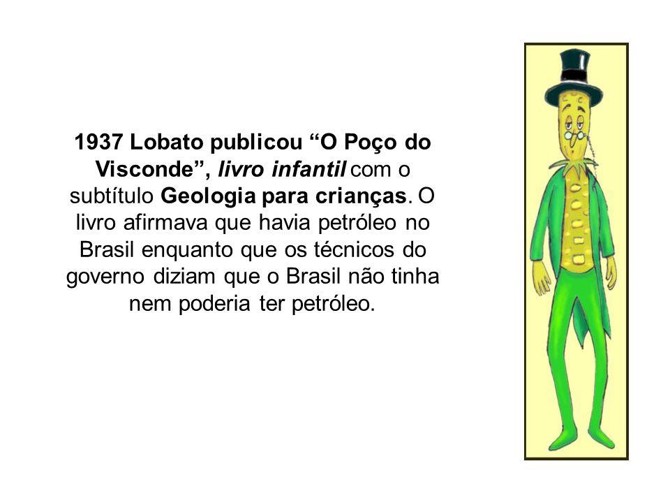 1937 Lobato publicou O Poço do Visconde , livro infantil com o subtítulo Geologia para crianças.