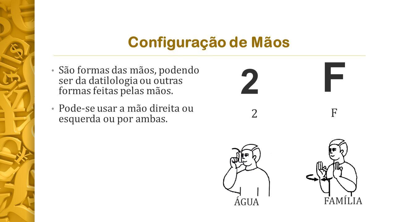 Configuração de Mãos F. São formas das mãos, podendo ser da datilologia ou outras formas feitas pelas mãos.