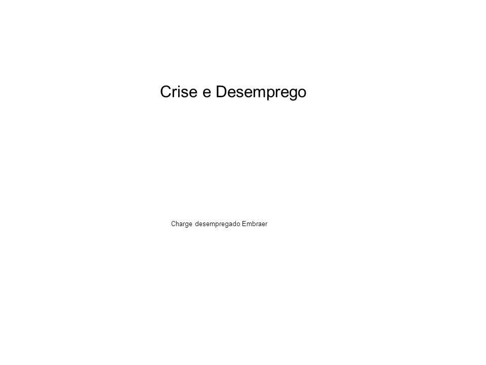 Crise e Desemprego Charge desempregado Embraer