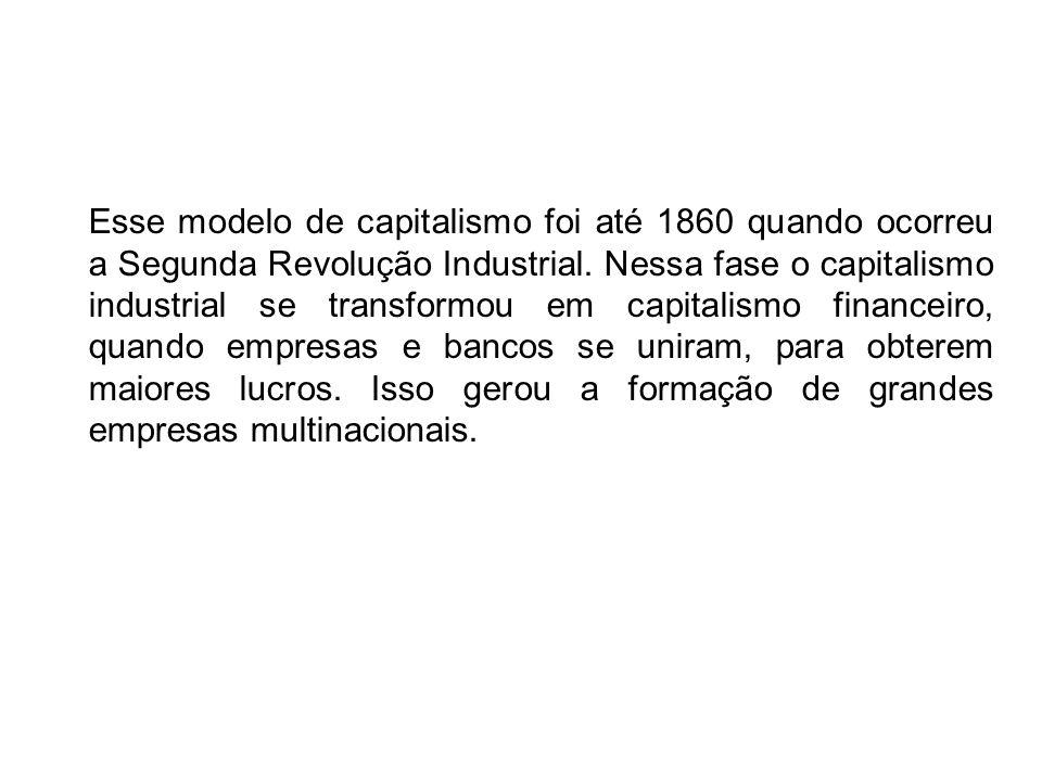 Esse modelo de capitalismo foi até 1860 quando ocorreu a Segunda Revolução Industrial.