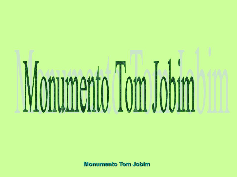 Monumento Tom Jobim Monumento Tom Jobim