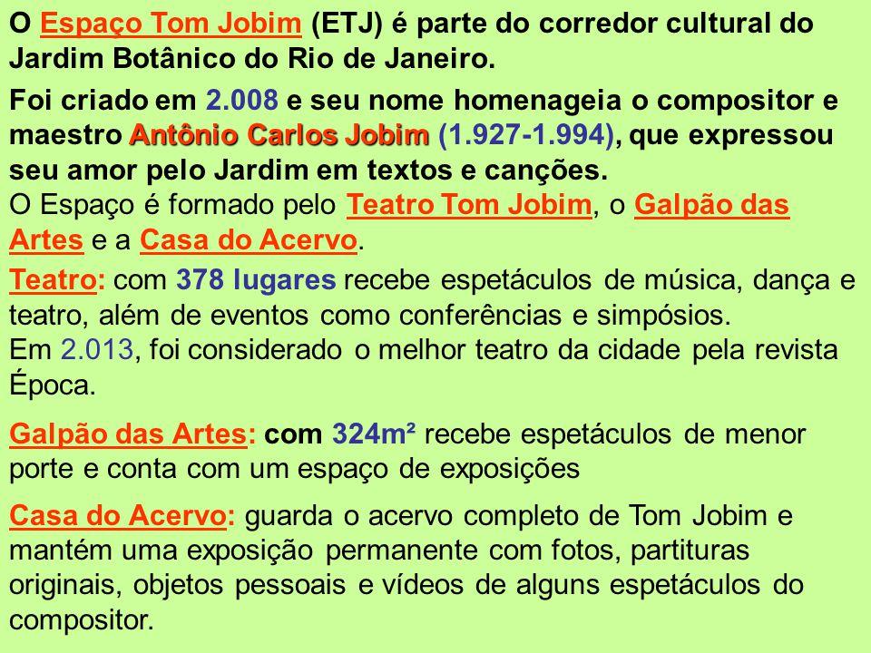 O Espaço Tom Jobim (ETJ) é parte do corredor cultural do Jardim Botânico do Rio de Janeiro.