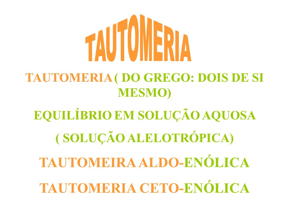 TAUTOMEIRA ALDO-ENÓLICA TAUTOMERIA CETO-ENÓLICA