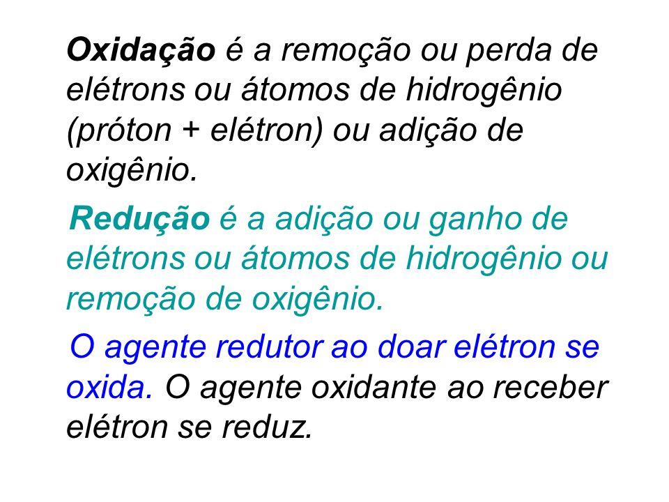 Oxidação é a remoção ou perda de elétrons ou átomos de hidrogênio (próton + elétron) ou adição de oxigênio.