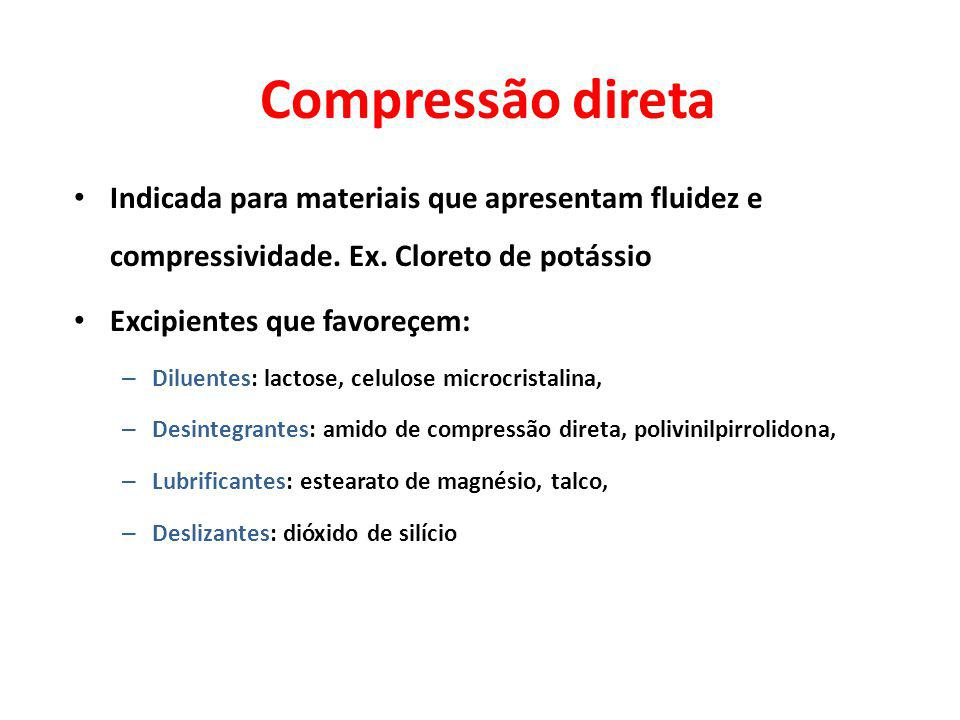 Compressão direta Indicada para materiais que apresentam fluidez e compressividade. Ex. Cloreto de potássio.