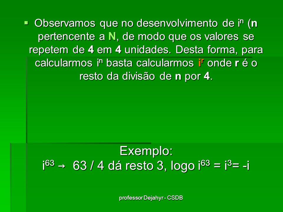 Exemplo: i63 → 63 / 4 dá resto 3, logo i63 = i3= -i