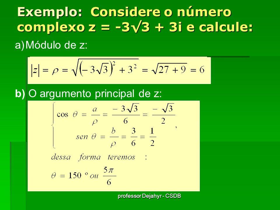 Exemplo: Considere o número complexo z = -3√3 + 3i e calcule: