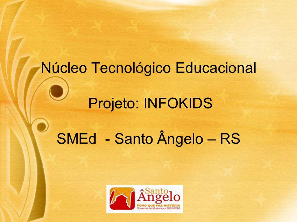 Núcleo Tecnológico Educacional Projeto: INFOKIDS SMEd - Santo Ângelo – RS