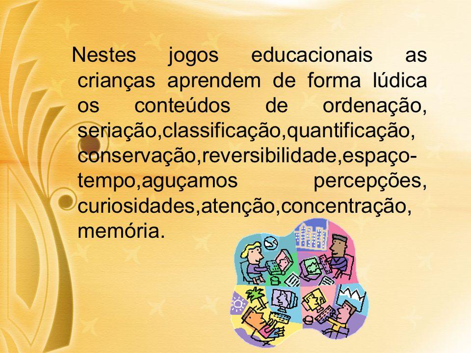 Nestes jogos educacionais as crianças aprendem de forma lúdica os conteúdos de ordenação, seriação,classificação,quantificação, conservação,reversibilidade,espaço-tempo,aguçamos percepções, curiosidades,atenção,concentração, memória.