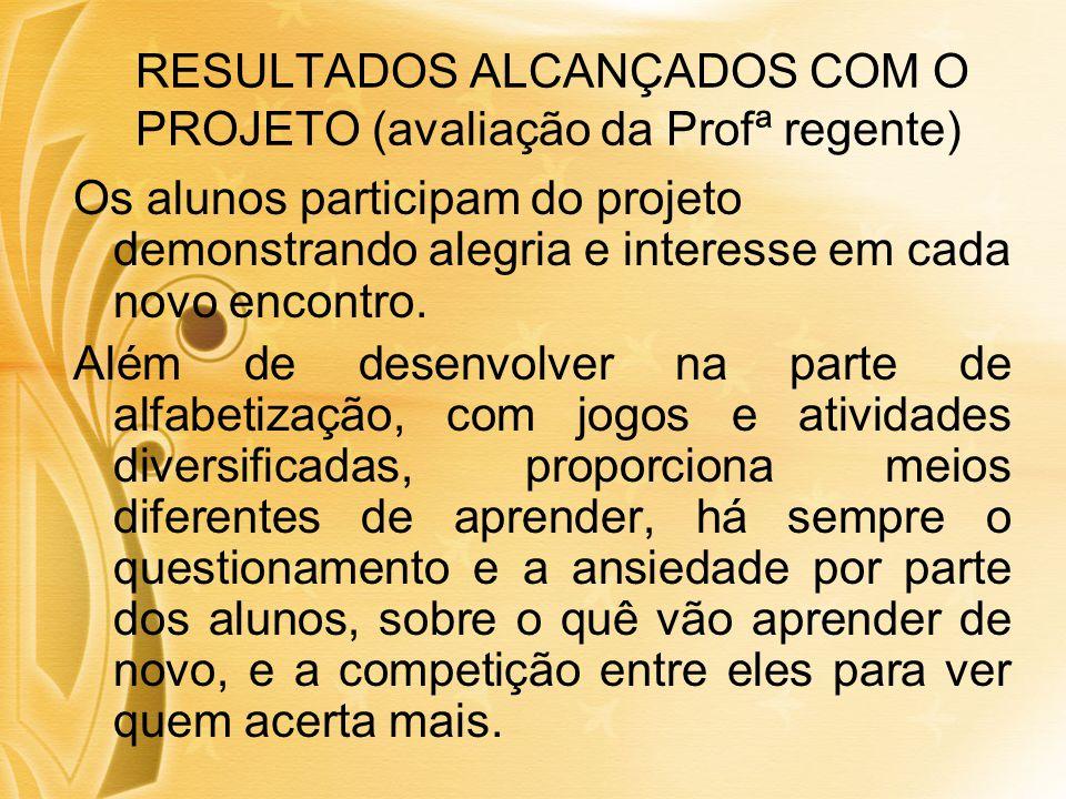 RESULTADOS ALCANÇADOS COM O PROJETO (avaliação da Profª regente)