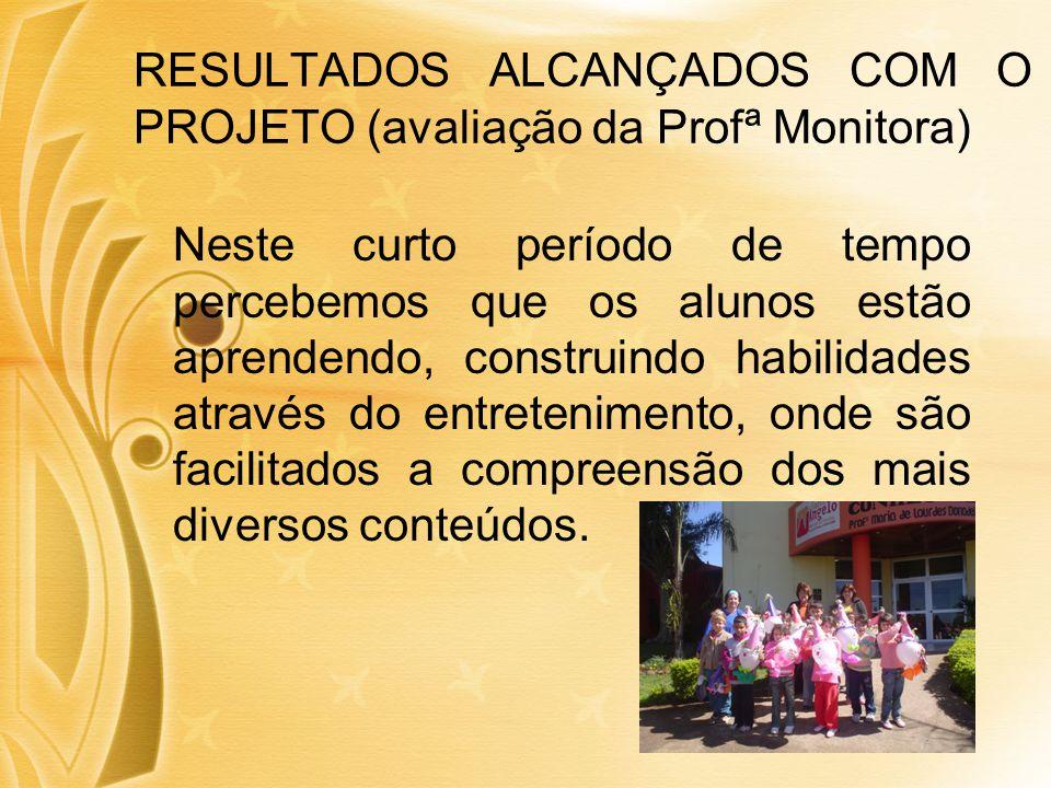 RESULTADOS ALCANÇADOS COM O PROJETO (avaliação da Profª Monitora)