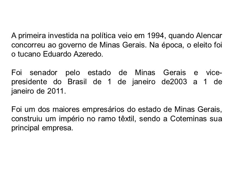 A primeira investida na política veio em 1994, quando Alencar concorreu ao governo de Minas Gerais. Na época, o eleito foi o tucano Eduardo Azeredo.