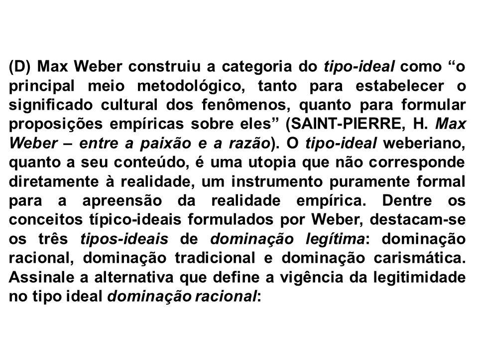 (D) Max Weber construiu a categoria do tipo-ideal como o principal meio metodológico, tanto para estabelecer o significado cultural dos fenômenos, quanto para formular proposições empíricas sobre eles (SAINT-PIERRE, H.