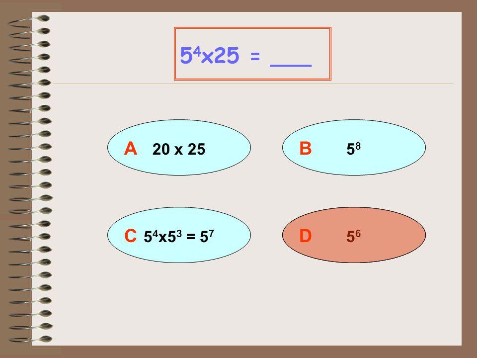 54x25 = ___ A 20 x 25 B 58 C 54x53 = 57 D 56