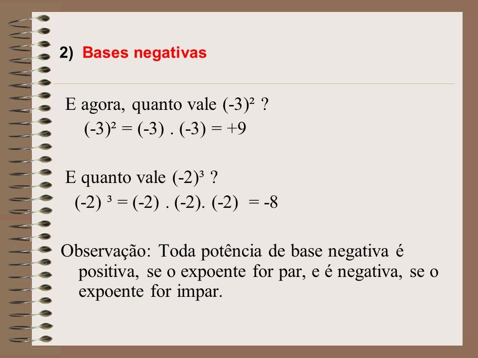E agora, quanto vale (-3)² (-3)² = (-3) . (-3) = +9