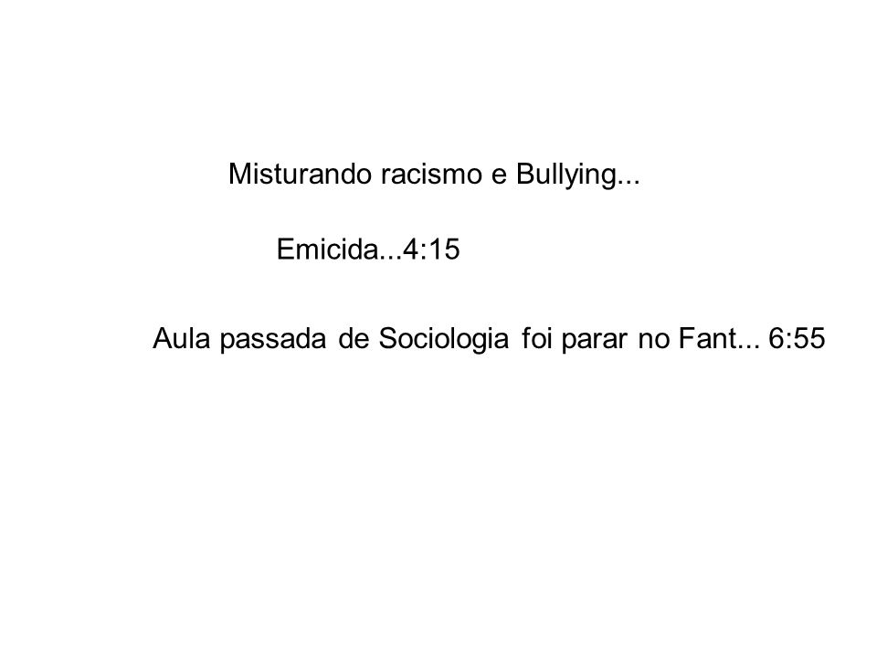 Misturando racismo e Bullying...