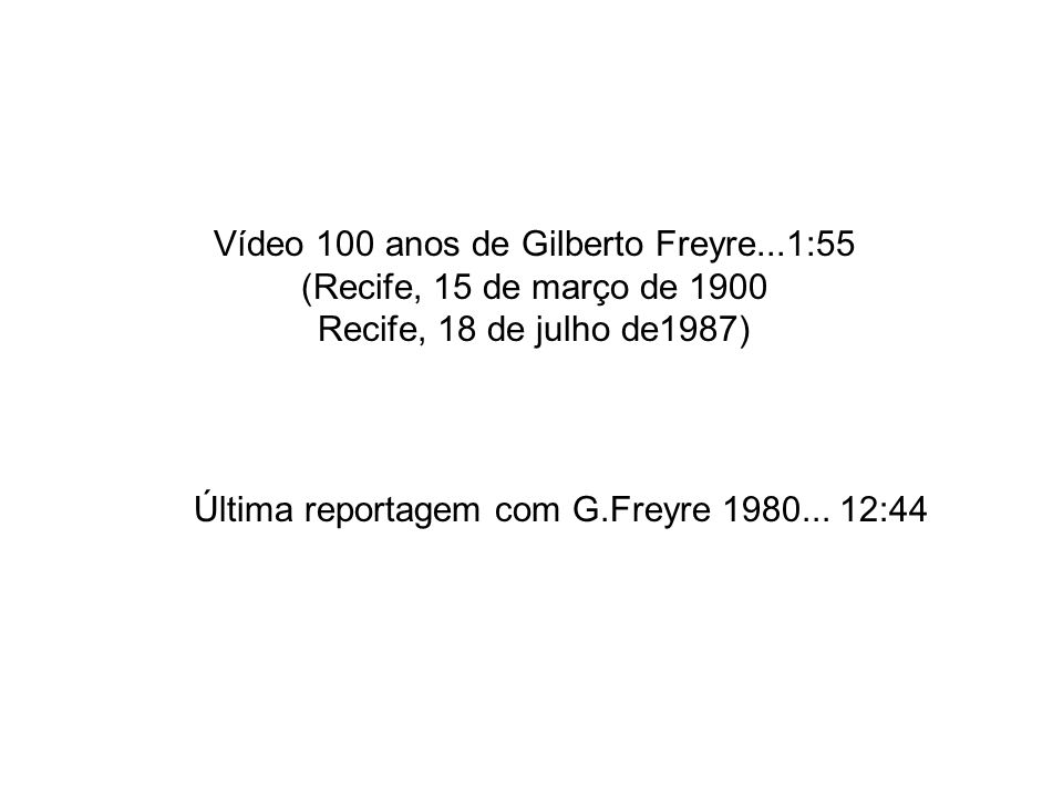 Vídeo 100 anos de Gilberto Freyre...1:55