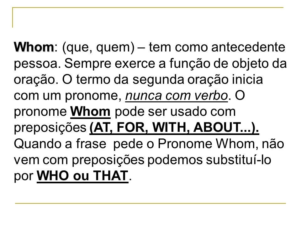 Whom: (que, quem) – tem como antecedente pessoa