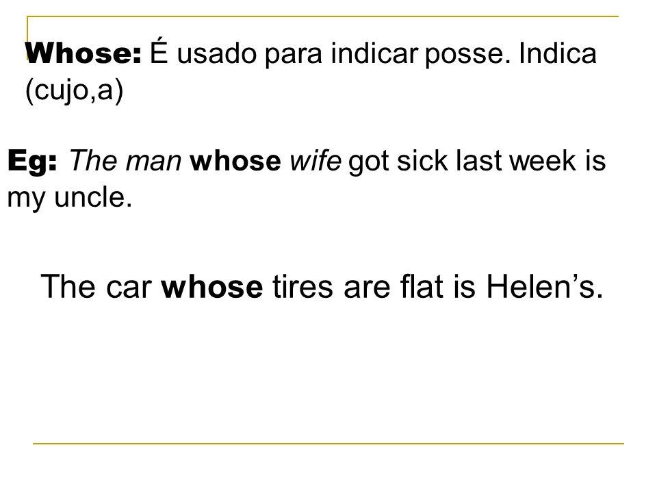 Whose: É usado para indicar posse. Indica (cujo,a)