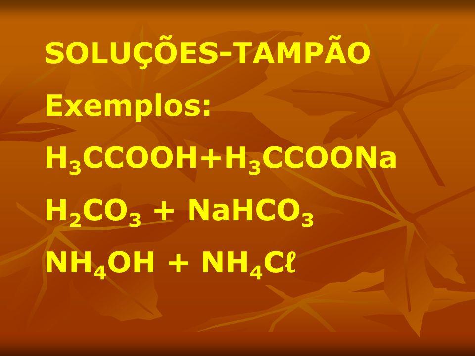 SOLUÇÕES-TAMPÃO Exemplos: H3CCOOH+H3CCOONa H2CO3 + NaHCO3 NH4OH + NH4Cℓ