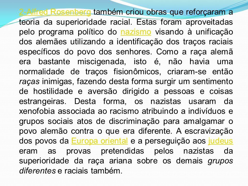 2-Alfred Rosenberg também criou obras que reforçaram a teoria da superioridade racial.