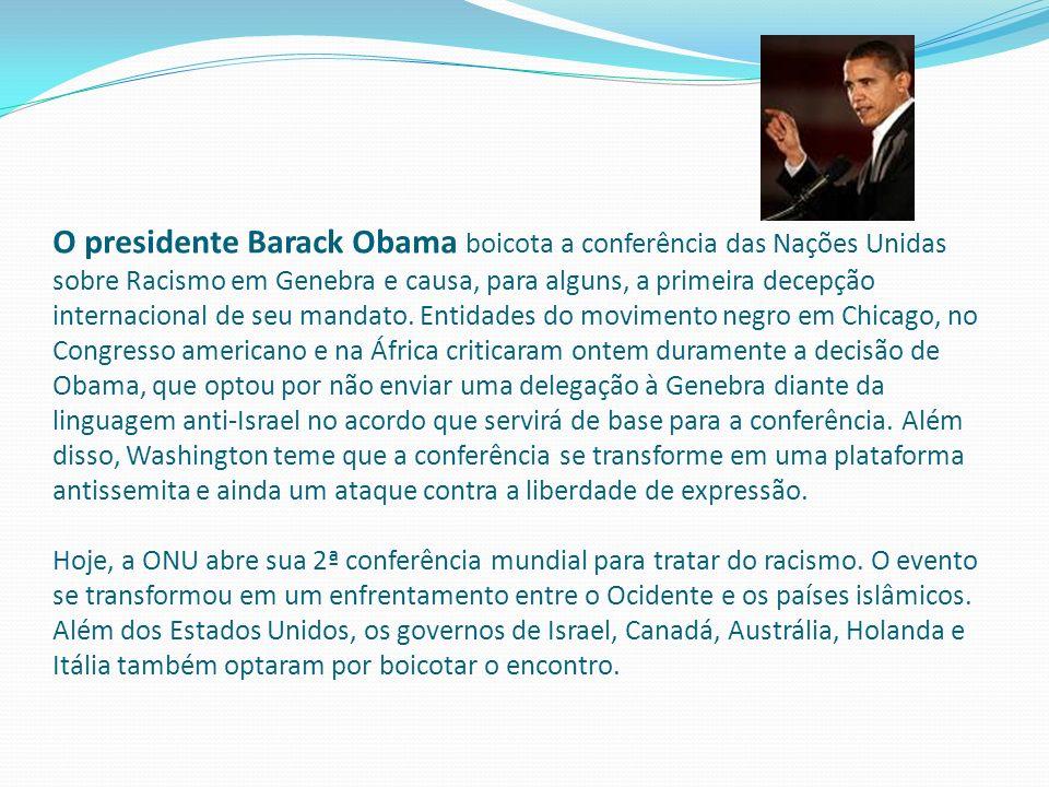 O presidente Barack Obama boicota a conferência das Nações Unidas sobre Racismo em Genebra e causa, para alguns, a primeira decepção internacional de seu mandato.
