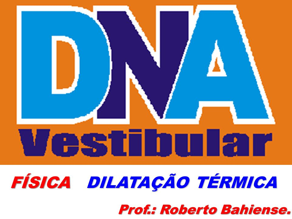 FÍSICA DILATAÇÃO TÉRMICA Prof.: Roberto Bahiense.